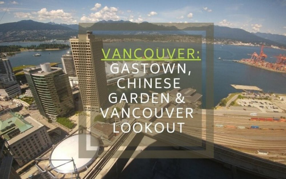 Vancouver: Gastown, Chinese Garden & Vancouver Lookout