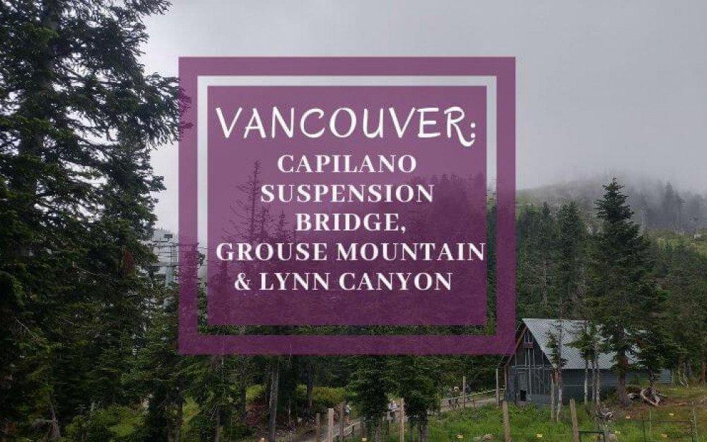 Vancouver: Capilano Suspension Bridge, Grouse Mountain & Lynn Canyon